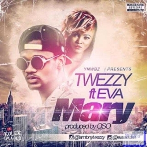 Tweezy - Mary ft.  Eva Alordiah
